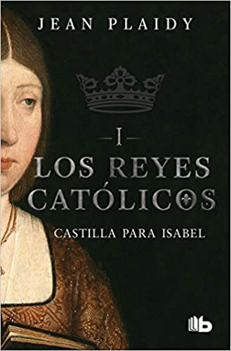 Castilla Para Isabel / Castile for Isabel: 1 Los Reyes Catolicos / the Catholic Kings: Amazon.es: Plaidy, Jean: Libros