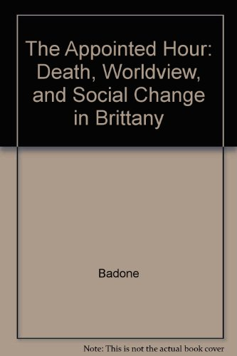 The Appointed Hour: Death, Worldview, and Social Change in Brittany by Univ of California Pr