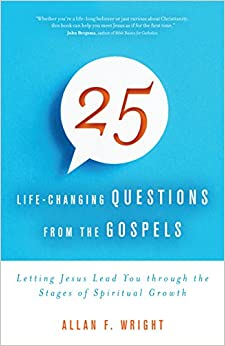 Book 25 Life-Changing Questions from the Gospels: Letting Jesus Lead You through the Stages of Spiritual Growth