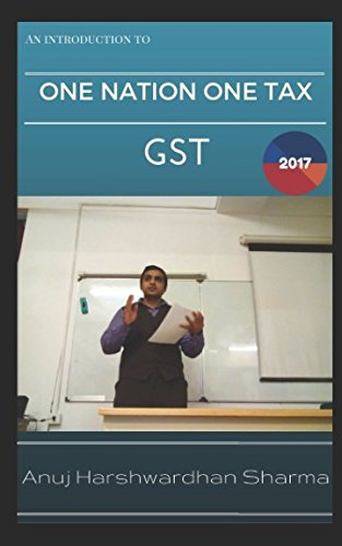GST - One Nation, One Tax: An introduction to India's most dynamic tax reform
