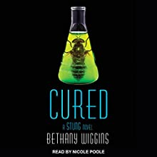 Cured: A Stung Novel: Stung Series, Book 2 Audiobook by Bethany Wiggins Narrated by Nicole Poole