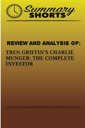 Download Review And Analysis Of:: Tren Griffins's Charlie Munger: The Complete Investor (Summary Shorts) (Volume 12) ebook