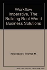 The Workflow Imperative: Building Real World Business Solutions by Thomas M. Koulopolous (1995-06-01) Hardcover