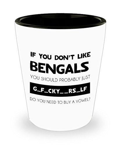 Bengals Shot Glass - Custom Statement Dog Inspired Cup - If You Don't Like Bengals. - Great Gift Ideas