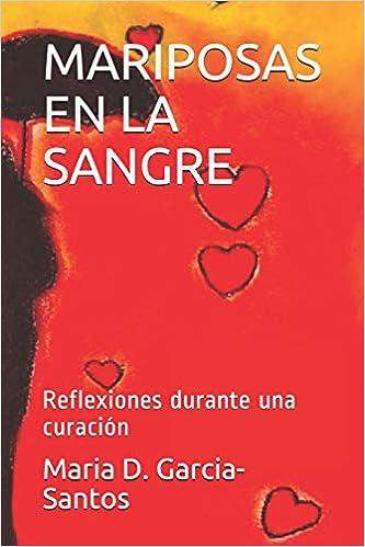 MARIPOSAS EN LA SANGRE: Reflexiones durante una curación (Spanish Edition): Maria D. Garcia-Santos: 9781718119307: Amazon.com: Books