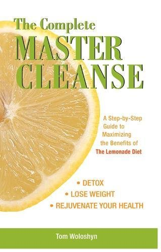 The Complete Master Cleanse: A Step-by-Step Guide to Maximizing the Benefits of The Lemonade Diet - Complete Fireplace