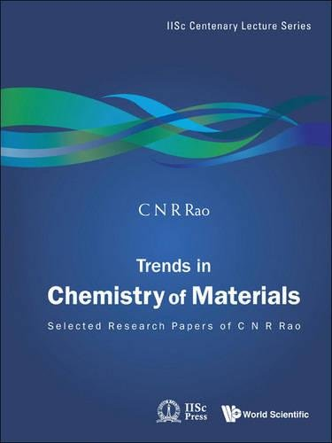 Trends In Chemistry Of Materials: Selected Research Papers of C N R Rao (Iisc Centenary Lecture Series)
