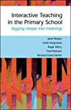 Interactive Teaching in Primary Classrooms : Digging Deeper into Meanings, Moyles, Janet R., 033521214X