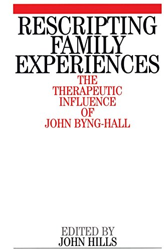 Rescripting Family Expereince: The Therapeutic Influence of John Byng-Hall ebook