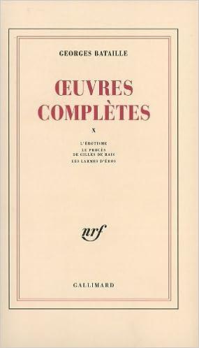 Georges Bataille - Œuvres Complètes, Vol.X, L'Erotisme. Le Procès de Gilles de Rais. Les Larmes d'Er...