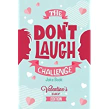 The Don't Laugh Challenge - Valentines Day Edition: A Hilarious and Interactive Joke Book for Boys and Girls Ages 6, 7, 8, 9, 10, and 11 Years Old - Valentine's Day Goodie for Kids