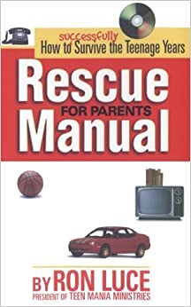 Rescue Manual for Parents: How to Successfully Survive the Teenagers Years by Ron Luce (1997-10-04)