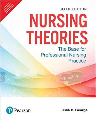 Nursing Theories: The Base for Professional Nursing Practice, 6th edition (Nursing Theories The Base For Professional Nursing Practice)