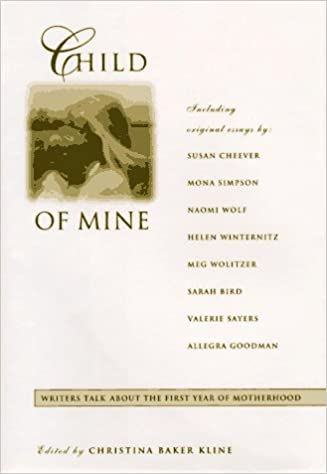 child of mine original essays on becoming a mother christina  child of mine original essays on becoming a mother christina baker kline 9780786862337 com books