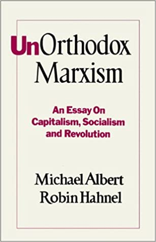 unorthodox marxism an essay on capitalism socialism and  unorthodox marxism an essay on capitalism socialism and revolution michael albert robin hahnel 9780896080041 com books