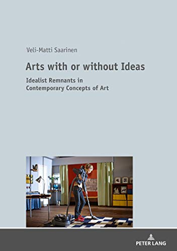 Arts with or Without Ideas: Idealist Remnants in Contemporary Concepts of Art