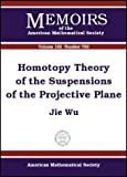 Homotopy Theory of the Suspensions of the Projective Plane, Jie Wu, 0821832395