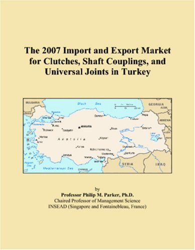 Read Online The 2007 Import and Export Market for Clutches, Shaft Couplings, and Universal Joints in Turkey ebook