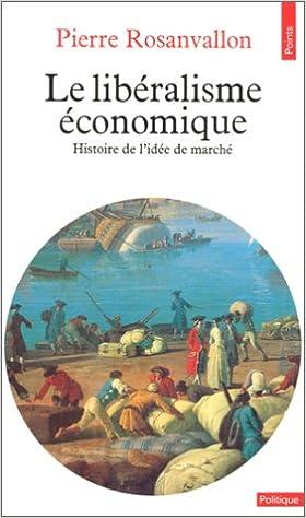 Pierre Rosanvallon - Le Libéralisme Économique, Histoire de l'Idée de Marché