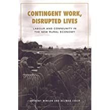 Contingent Work, Disrupted Lives: Labour and Community in the New Rural Economy