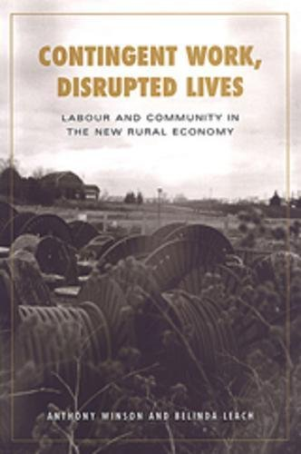 Contingent Work, Disrupted Lives: Labour and Community in the New Rural Economy (Studies in Comparative Political Econom