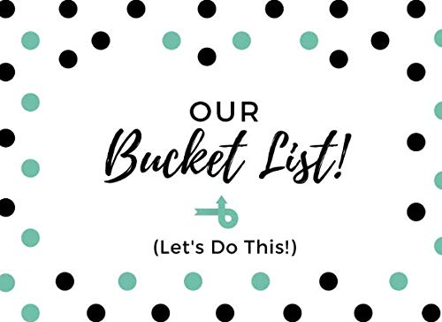 Our Bucket List (Let's Do This!): Bucket List Journal For Couples, Best Friends Or Sisters To Plan Adventures Together | Detailed Planning Pages With Space For Photos