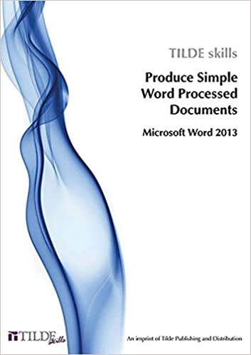 Produce Simple Word Processed Documents: Microsoft Word 2013 (Tilde skills 2013)