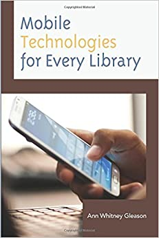 Mobile Technologies for Every Library (Medical Library Association Books Series)