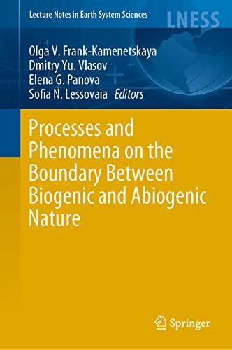 Processes and Phenomena on the Boundary Between Biogenic and Abiogenic Nature (Lecture Notes in Earth System Sciences) por Olga V. Frank-Kamenetskaya,Dmitry Yu. Vlasov,Elena G. Panova,Sofia N. Lessovaia