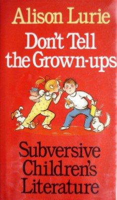 Don't Tell the Grown-Ups: Subversive Children's Literature