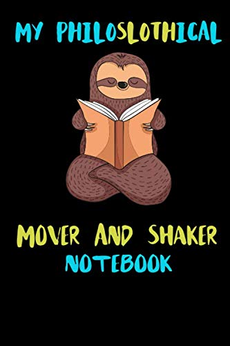 My Philoslothical Mover And Shaker Notebook: Blank Lined Notebook Journal Gift Idea For (Lazy) Sloth Spirit Animal Lovers