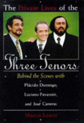 The Private Lives of the Three Tenors: Behind the Scenes With Placido Domingo, Luciano Pavarotti and Jose - Carreras London