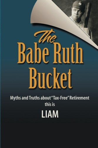 """The Babe Ruth Bucket: Myths and Truths about """"Tax-Free"""" Retirement"""