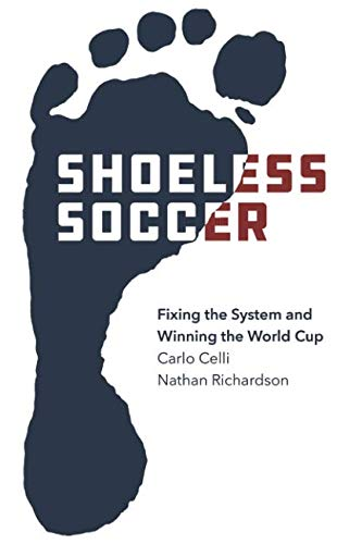 Soccer Systems - Shoeless Soccer: Fixing the System and Winning the World Cup