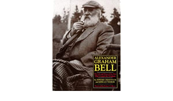Alexander Graham Bell: The Life and Times of the Man Who Invented the Telephone Histoire: Amazon.es: Edwin S. Grosvenor, Morgan Wesson: Libros en idiomas ...