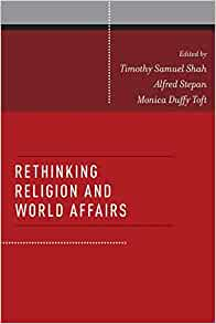 After Secularism: Rethinking Religion in Global Politics