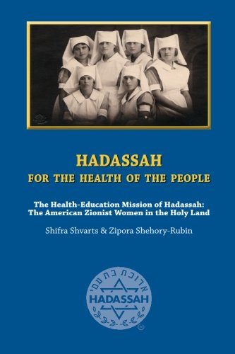 Hadassah for the Health of The People: The Health Education Mission of Hadassah - The American Zionist Women in the Holy Land ebook