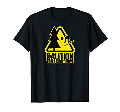 Caution - Trees Don't Move Design for Skiers T-Shirt