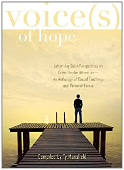 Voices of Hope: Latter-day Saint Perspectives on Same-Gender Attraction - An Anthology of Gospel Teachings and Personal Essays by [Mansfield, Ty]
