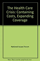 The Health Care Crisis: Containing Costs, Expanding Coverage (National issues forums)