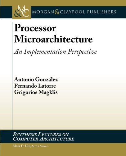 Processor Microarchitecture: An Implementation Perspective (Synthesis Lectures on Computer Architecture) by Brand: Morgan n Claypool Publishers