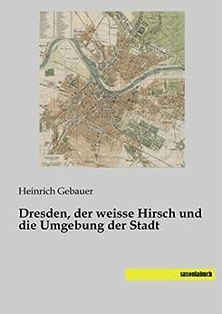 Dresden, der weisse Hirsch und die Umgebung der Stadt