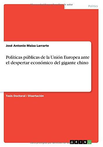 Politicas publicas de la Union Europea ante el despertar economico del gigante chino (Spanish Edition) [Jose Antonio Maiza Larrarte] (Tapa Blanda)