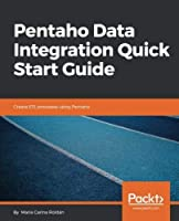 Pentaho Data Integration Quick Start Guide: Create ETL processes using Pentaho Front Cover