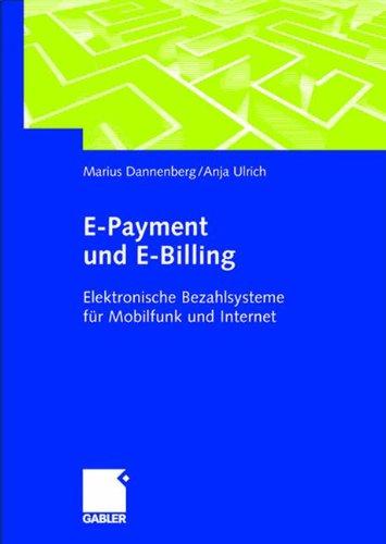 E-Payment und E-Billing: Elektronische Bezahlsysteme für Mobilfunk und Internet Gebundenes Buch – 24. Februar 2004 Marius Dannenberg Anja Ulrich Gabler Verlag 3409124462