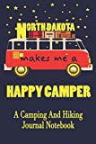 North Dakota Makes Me A Happy Camper: A Camping And Hiking Journal Notebook For Recording Campsite and Hiking Information Open Format Suitable For ... Field Notes. 114 pages 6 by 9 Convenient Size