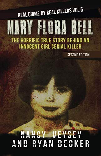 Mary Flora Bell: The Horrific True Story Behind An Innocent Girl Serial Killer (Real Crime By Real Killers) (Cries Unheard The Story Of Mary Bell)