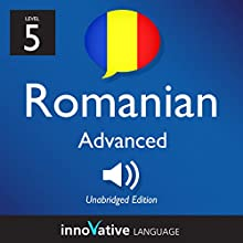 Learn Romanian - Level 5: Advanced Romanian, Volume 1: Lessons 1-25 Audiobook by  Innovative Language Learning LLC Narrated by  RomanianPod101.com