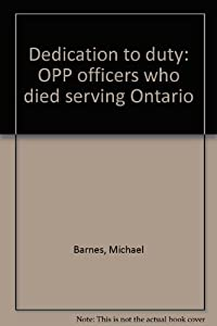 Perfect Paperback Dedication to Duty : Opp Officers Who Died Serving Ontario Book
