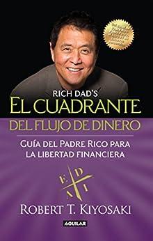El cuadrante del flujo del dinero: Guía del Padre Rico hacia la libertad financiera (Spanish Edition) by [Kiyosaki, Robert T.]